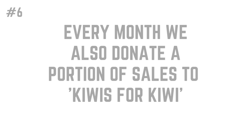 6. EVERY MONTH WE DONATE A PORTION OF ALL SALES TO KIWIS FOR KIWI