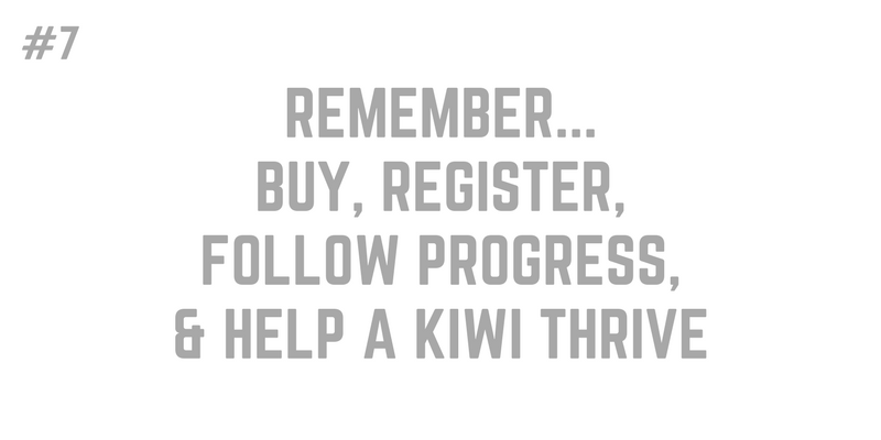7. REMEMBER BUY, REGISTER, FOLLOW PROGRESS, & HELP A KIWI THRIVE